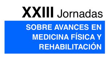 XXIII Jornadas  sobre avances en Medicina Física y Rehabilitación