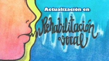 ACTUALIZACIÓN  EN REHABILITACIÓN VOCAL. I JORNADAS SOREFON-SOMEF