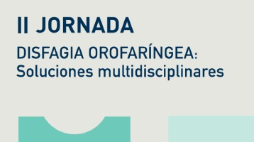 II jornada de disfagia orofaringea. Soluciones multidisciplinares.